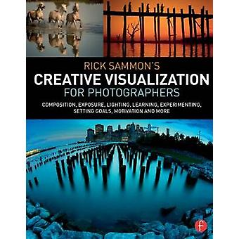 Rick Sammons Creative Visualization for Photographers by Rick Sammon