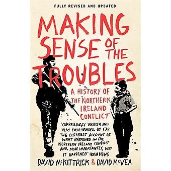 Making Sense of the Troubles: A History of the Northern Ireland Conflict (Paperback) by McKittrick David McVea David