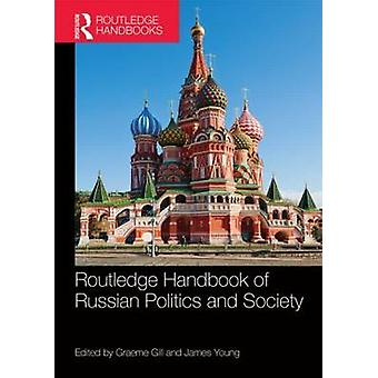 Routledge Handbook of Russian Politics and Society by Graeme Gill & James Young