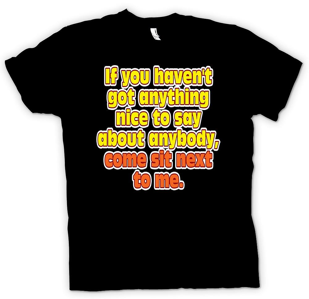 Mens T-shirt - If you haven't got anything nice to say, sit next to me
