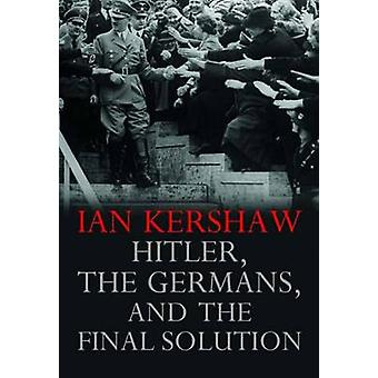 Hitler - the Germans - and the Final Solution by Ian Kershaw - 978030