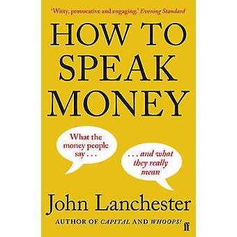 Cómo hablar de dinero (principal) por John Lanchester - libro 9780571309849