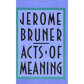 Acts of Meaning - Four Lectures on Mind and Culture by Jerome S. Brune
