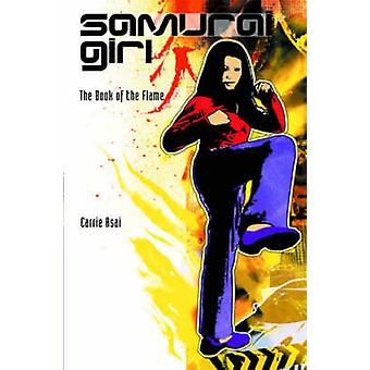 The Samurai Girl #5 - The Book of the Flame by Carrie Asai - 978068986