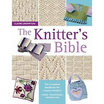 The Knitter's Bible - The Complete Handbook for Creative Knitters by C
