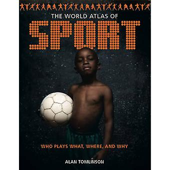 The World Atlas of Sport - Who Plays What - Where and Why by Alan Toml