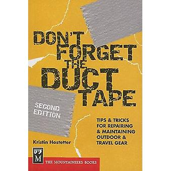 Don't Forget the Duct Tape - Tips and Tricks for Repairing and Maintai