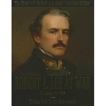 Robert E. Lee op de tragische secessionistische oorlog - Volume One - door Scott Bowden