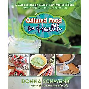 Cultured Food for Health - A Guide to Healing Yourself with Probiotic