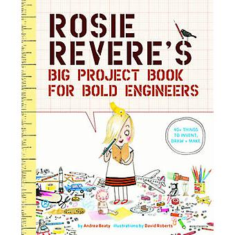 Rosie Revere's Big Project Book for Bold Engineers by Andrea Beaty -