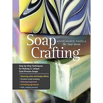 Soap Crafting - Step-by-step Techniques for Making 31 Unique Cold-pres