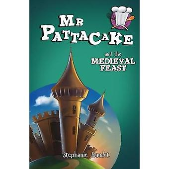 Mr Pattacake and the Medieval Feast by Stephanie Baudet - 97817822606