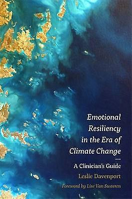 Emotional Resiliency in the Era of Climate Change - A Clinician's Guid