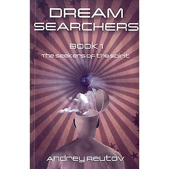 Soñar con buscadores - buscadores del espíritu por Andrey Reutov - 9781846