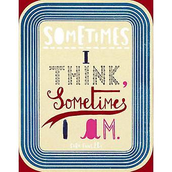 Sometimes I Think - Sometimes I am by Sara Fanelli - Steven Heller -
