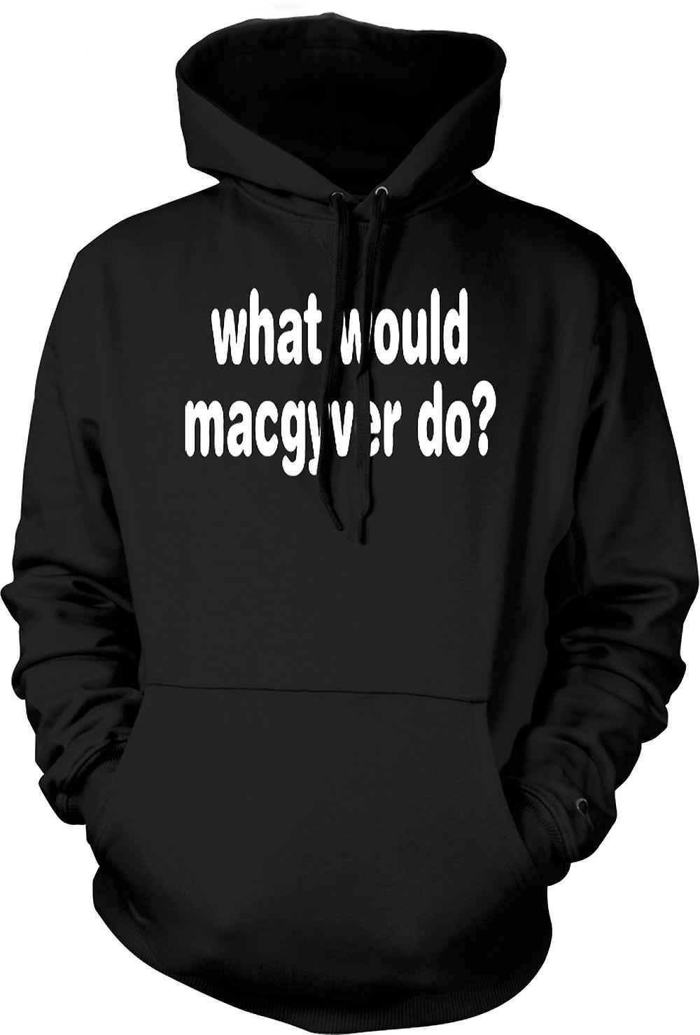 Mens Hoodie - What Would MacGyver Do - Quote