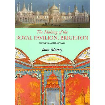 Making of the Royal Pavilion - Brighton - Designs and Drawings by John