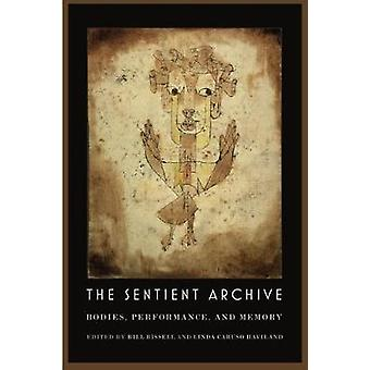 The Sentient Archive - Bodies - Performance - and Memory by The Sentie