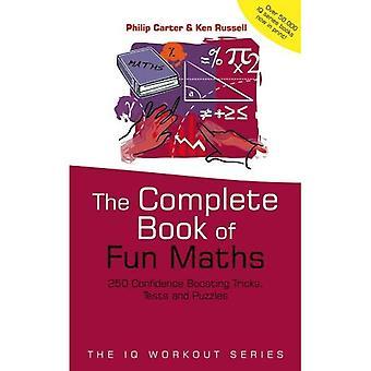 The Complete Book of leuke wiskunde: 250 vertrouwen stimuleren trucs, Tests en puzzels (de reeks IQ-training)