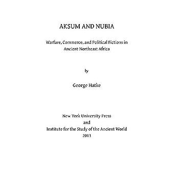 Aksum och Nubien: krigföring, handel och politiska fiktioner i antika nordöstra Afrika