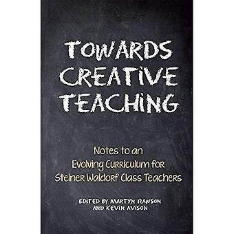 Mot kreativ undervisning: Anteckningar till en utvecklande läroplanen för Steiner Waldorf klasslärare