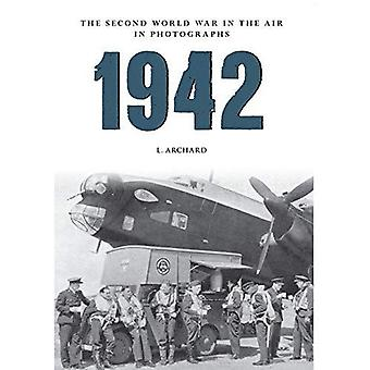 1942 The Second World War In The Air In Photographs (Amberley Military History)