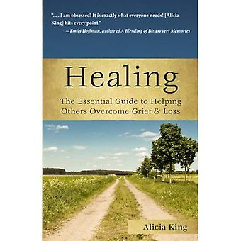 Healing: The Essential Guide to Helping Others Overcome Grief & Loss