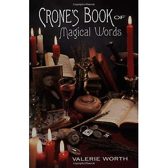 Crone's Book of Magical Words: 128 Incantations, Instructions and Spells