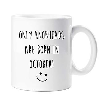 October Birthday Mug Only Knobheads Are Born In October