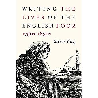 Writing the Lives of the English Poor, 1750s-1830s (States, People, and the History of Social Change)