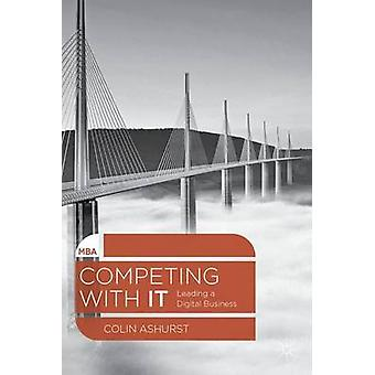 Competing with IT  Leading a Digital Business by Ashurst & Colin