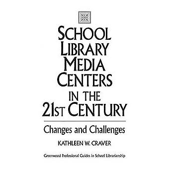 School Library Media Centers in the 21st Century Changes and Challenges by Craver & Kathleen