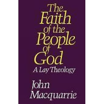 The Faith of the People of God A Lay Theology by MacQuarrie & John