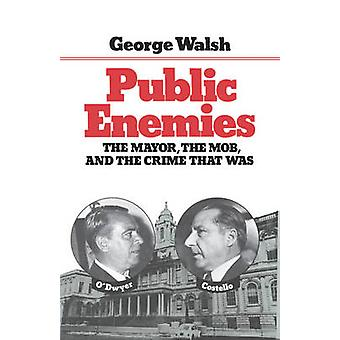 Public Enemies The Mayor the Mob and the Crime That Was by Walsh & George