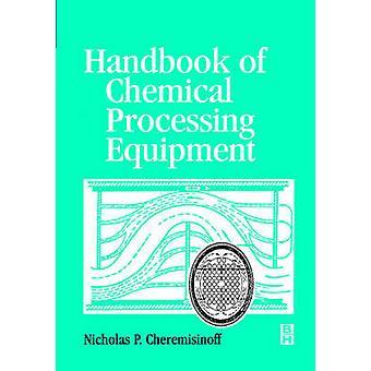 Handbook of Chemical Processing Equipment by Cheremisinoff & Nicholas P.