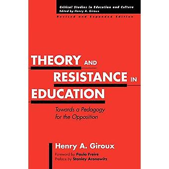Theory and Resistance in Education Towards a Pedagogy for the Opposition Revised and Expanded Edition by Giroux & Henry A.