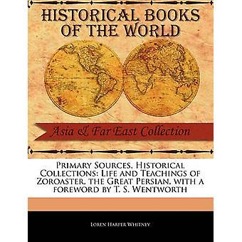 Principali fonti storiche collezioni vita e gli insegnamenti di Zoroastro il persiano grande con una prefazione di T. S. Wentworth di Whitney & Loren Harper