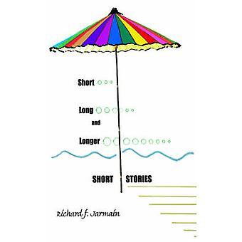 Short Long and Longer Short Stories by Jarmain & Richard & F.