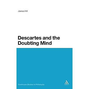 Descartes and the Doubting Mind by Hill & James