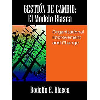 GESTIN DE CAMBIO  El Modelo Biasca  Organizational Improvement and Change by Biasca & Rodolfo E.