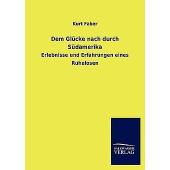 Dem Glcke nach durch Sdamerika by Faber & Kurt
