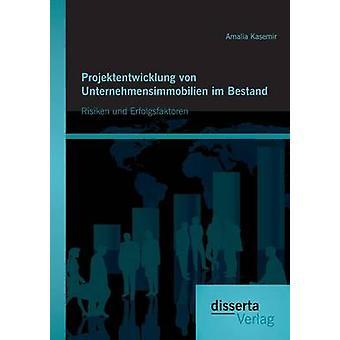 Projektentwicklung von Unternehmensimmobilien im Bestand Risiken und Erfolgsfaktoren by Kasemir & Amalia