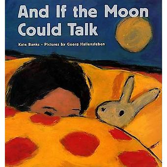 And If the Moon Could Talk by Kate Banks - Georg Hallensleben - 97803