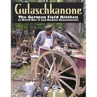 Gulaschkanone - The German Field Kitchen in World War II and Modern Re
