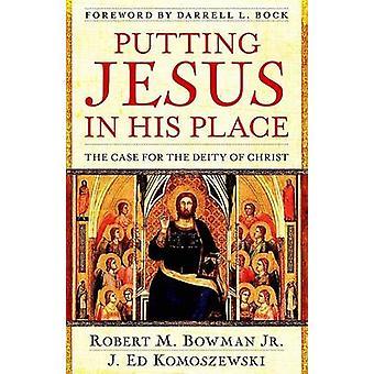 Putting Jesus in His Place by Robert Bowman - Ed Komoszewski - 978082