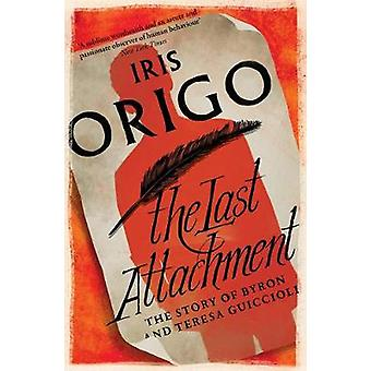 The Last Attachment - The Story of Byron and Teresa Guiccioli by Iris