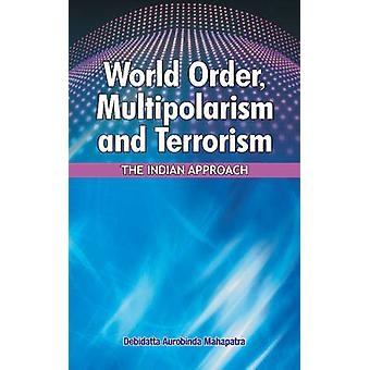 World Order - Multipolarism & Terrorism - The Indian Approach by Debid