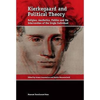 Kierkegaard and Political Theory - Religion - Aesthetics - Politics an