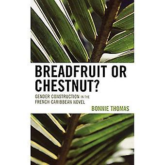 Breadfruit or Chestnut?: Gender Construction in the French Caribbean Novel