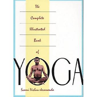 The Complete Illustrated Book of Yoga by Swami Vishnudevananda - 9780